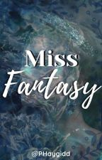 Miss Fantasy (Completed) by PHaygidd
