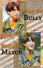 When the bully meets his Match || A P.JM by namkook1470
