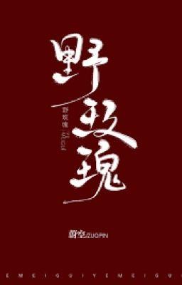 Đọc truyện [Edit - Hoàn] Hoa Hồng Dại - Úy Không