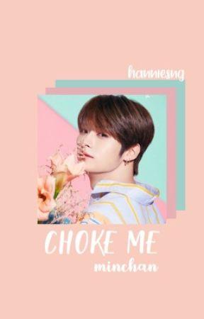 choke me / minchan by hanniesng