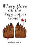 Where Have All The Werewolves Gone? cover