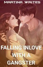 Falling In Love with a Gangster- BOOK 1 (Completed )  by IamMartinaWrites