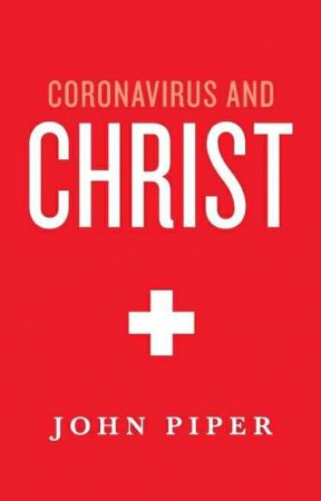 Coronavirus and Christ by John Piper by onemoreforJesus7