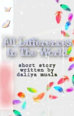 All The Differences In The World  by daliyamuala