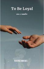 Zen x Reader Loyal Enough?  by nooneknows28