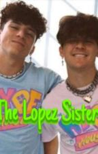 The Lopez Sister  {COMPLETED}  by ellen2803