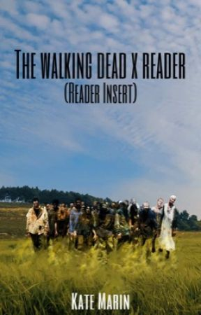 The Walking Dead x Reader (reader insert) by marin-is-a-person