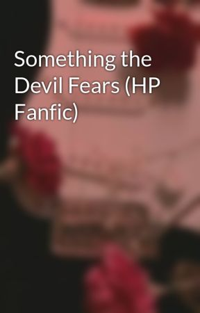 Something the Devil Fears (HP Fanfic) by Turtlefreakakw2