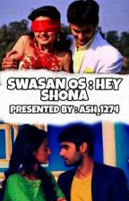 🖤 SWASAN OS : HEY SHONA 💜 (COMPLETED) ✅ by Ash_1274
