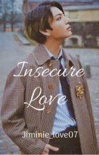 Insecure Love •JK• by jiminie_love07