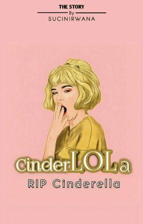 CINDERLOLA: RIP Cinderella [HIATUS]  by sucinirwana