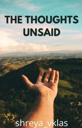 THE THOUGHTS UNSAID by shreya_vklas