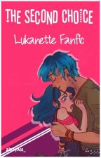 The Second Choice ✓  Lukanette fanfic  by alazyass_