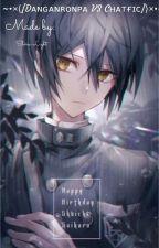 ~•×⟨[Dᴀɴɢᴀɴʀᴏɴᴘᴀ V3 Cʜᴀᴛғɪᴄ]⟩ו~ by Yukiizum-ii