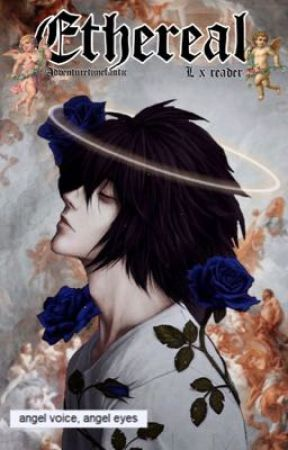 Ethereal {L Lawliet x Reader} • Death Note [COMPLETED] by adventuretimefanitc
