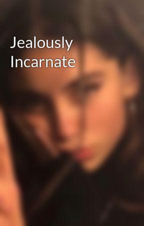 Jealously Incarnate by gemeinsch