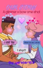 our story {{Glimmer x Bow one-shot}} by yarstar123