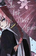 So We Meet Again? by love-sakura