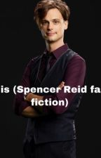 His (Spencer Reid fanfiction) by niablack43112