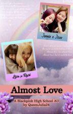 Almost Love: A Blackpink High School AU by QueenJulia24