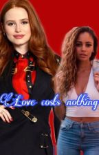 Love Costs Nothing by ItsChoniBitxh