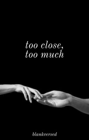 too close, too much by zoozoochan