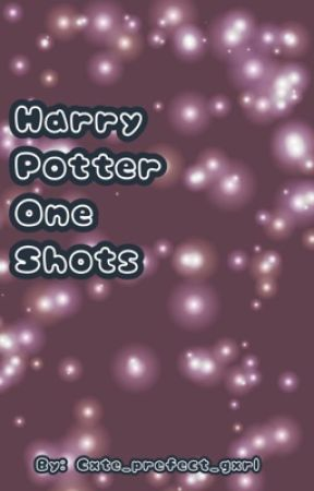 Harry Potter One Shots  by cxte_prefect_gxrl