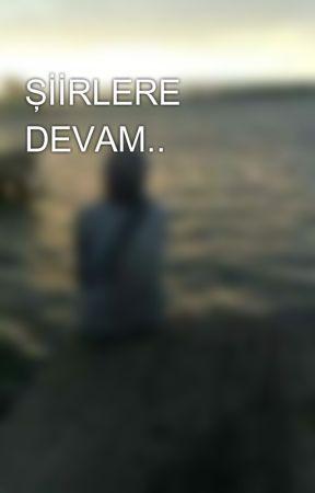 ŞİİRLERE DEVAM.. by rehabilite1903
