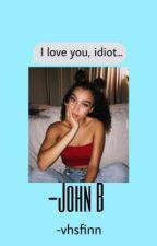 𝙇𝙚𝙛𝙩 𝙢𝙚 𝙛𝙤𝙧 𝙝𝙚𝙧 {John B}  by vhsfinn