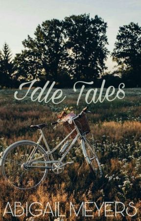Idle Tales by meyersmuffins1289
