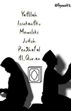 Ya Allah Izinkan Aku Memiliki Jodoh Penghafal Al-Qur'an by ayuoktavia827