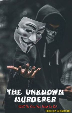 The Unknown Murderer(✔ Completed) by ItsMGsShine