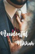 Accidental Nikkah by RahilaAnjum