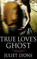 True Love's Ghost by julietlyons