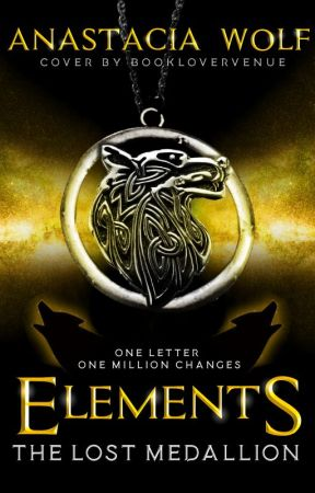 Elements || The Lost Medallion by Anastaciawolf
