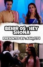 💛 BEHIR OS : HEY SHONA 🖤  (COMPLETED) ✅ by Ash_1274