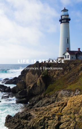 Life is Strange ★ Preferences & Headcanons by Arcadias-Hell