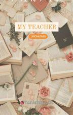 My Teacher...(MiChaeng) ✔ by Tanishka_tk