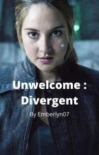 Unwelcome: Divergent by Emberlyn07