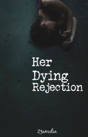 Her Dying Rejection by 23amelia