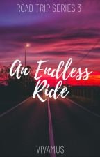 An Endless Ride (Road Trip Series #3) by _Vivamus