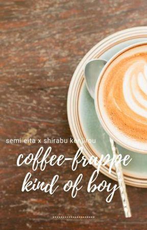coffee-frappe kind of boy  | semishira one-shot by semishirants