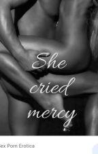 SHE CRIED MERCY by Badarejoy2