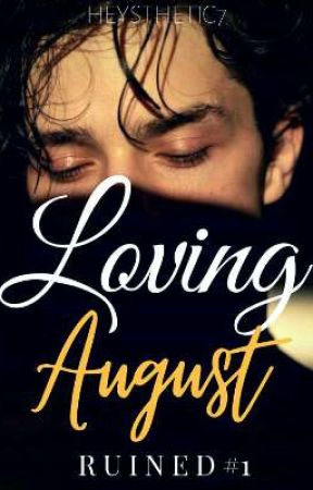 RUINED #1: Loving August (ON GOING) by heysthetic7