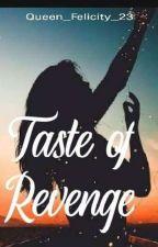 TASTE OF REVENGE by Queen_Felicity_23