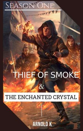 Thief Of Smoke & The Enchanted Crystal by PrinceArnoldK
