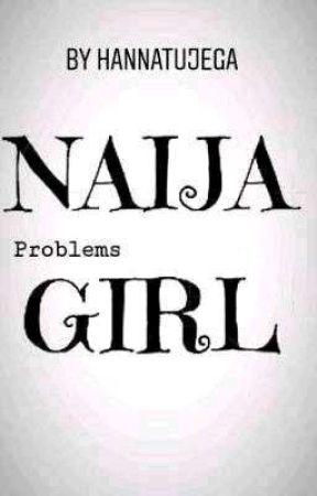 Naija girl problems by HannatuJega