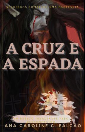 A Cruz e a Espada by srta-evergardeen
