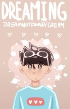 Dreaming ~ Dreamnotfound/Gream by depressingaroace