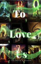 To Love Us (9 the movie x Reader) by alyreagan